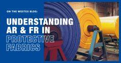 Understanding AR & FR in Protective Fabrics